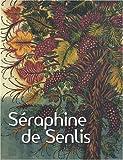 SÉRAPHINE DE SENLIS : EXPOSITION PARIS MUSÉE MAILLOL-FONDATION DINA VIERNY 1/10/08 - 5/1/09