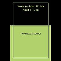Wole Soyinka, Which Shall I Clean (English Edition)