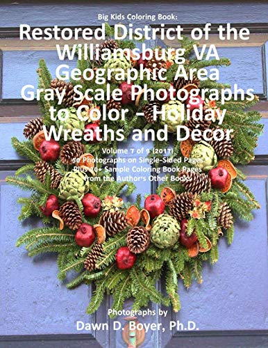 Big Kids Coloring Book: Restored District Williamsburg VA Geographic Area: Gray Scale Photos to Color - Holiday Wreaths and Décor, Volume 7 of 9 - 2017 (Big Kids Coloring Books)