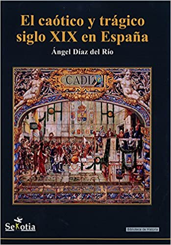 caótico y trágico siglo XIX en España: Amazon.es: Diaz Del Rio, Ángel: Libros