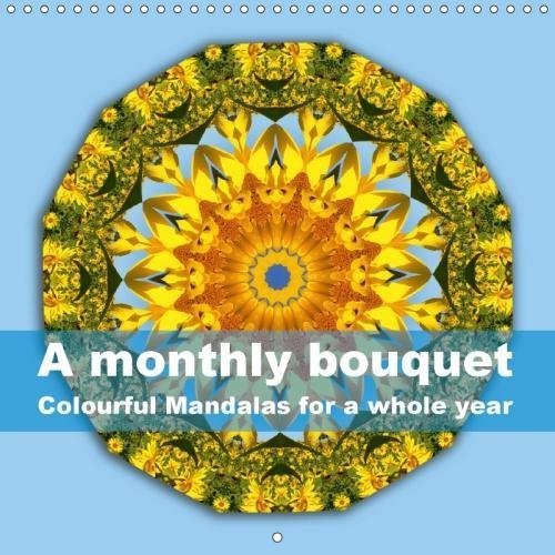 A Monthly Bouquet Colourful Mandalas for a Whole Year 2018: 12 Mandala-Style Images, Inspired by Colours and Patterns of Nature. (Calvendo (Colourful Bouquet)