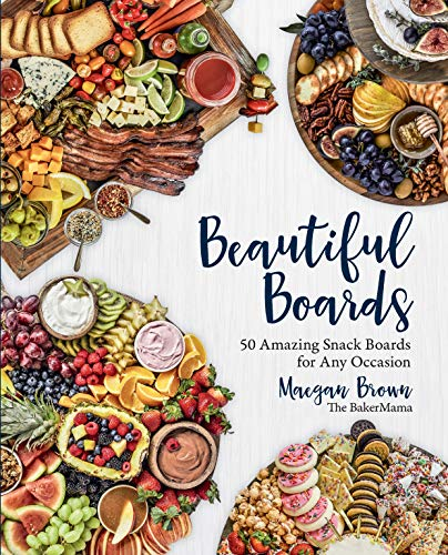 Beautiful Boards: 50 Amazing Snack Boards for Any