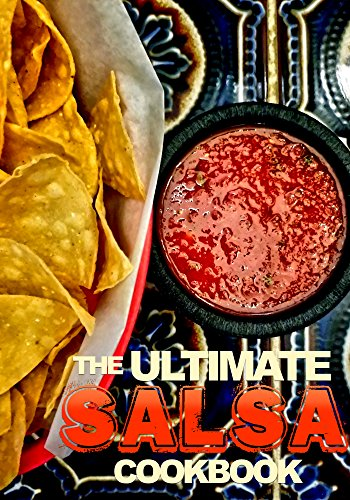 THE ULTIMATE SALSA COOKBOOK: Delicious, Fun Recipes For Your Next Party