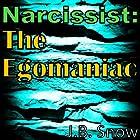 Narcissist: The Egomaniac: Transcend Mediocrity, Book 201 Hörbuch von J.B. Snow Gesprochen von: D Gaunt