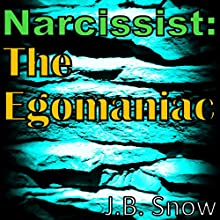 Narcissist: The Egomaniac: Transcend Mediocrity, Book 201 Audiobook by J.B. Snow Narrated by D Gaunt