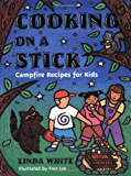 Cooking On A Stick: Campfire Recipes for Kids (Acitvities for Kids)