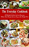 The Everyday Cookbook: A Healthy Cookbook with 130 Amazing...