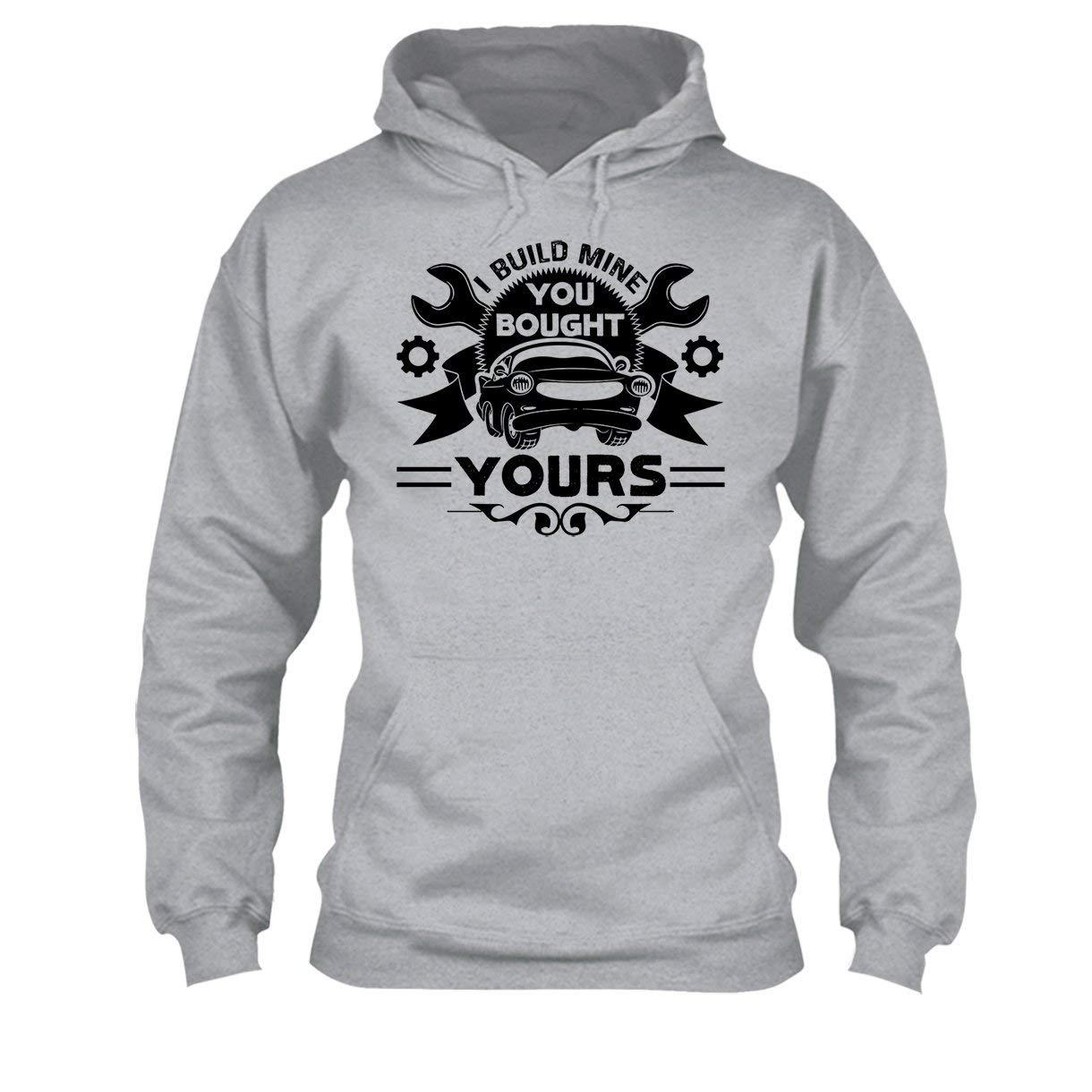 Hoodie Car Mechanic Sweatshirt I Build Mine You Bought Yours Tee Shirt
