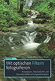 Mit optischen Filtern fotografieren: Polarisations-, Neutraldichte- und Grauverlaufsfilter wirkungsvoll einsetzen (Im Fokus)