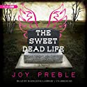 The Sweet Dead Life: A Novel Audiobook by Joy Preble Narrated by Madeleine Lambert