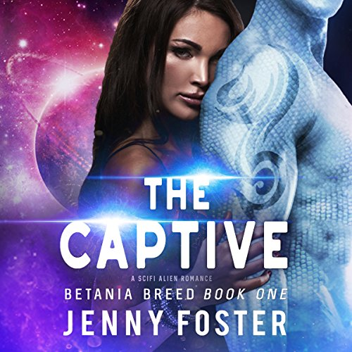 The Captive: A SciFi Alien Romance: Betania Breed 1