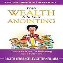 Your Wealth Is in Your Anointing: Discover Keys to Releasing Your Potential Audiobook by Terrance Levise Turner Narrated by Terrance Levise Turner