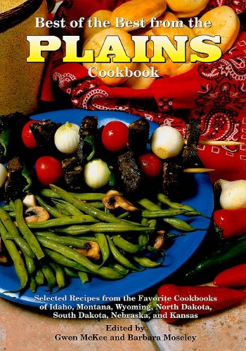 Best of the Best from the Plains Cookbook: Selected Recipes from the Favorite Cookbooks of Idaho, Montana, Wyoming, North Dakota, South Dakota, ... Kansas (Best of the Best Regional Cookbook)