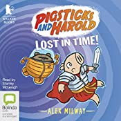 Pigsticks and Harold Lost in Time!: Pigsticks and Harold, Book 4 | Alex Milway