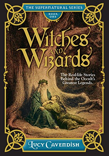 Witches and Wizards: Astonishing Real Life Stories Behind the