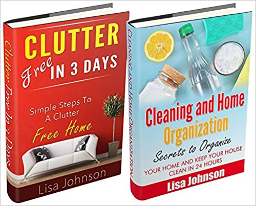 CLEANING AND HOME ORGANIZATION BOX-SET#3: Clutter Free In 3 Days + Cleaning And Home Organization: Secrets to Organize Your Home and Keep Your House Clean in 24 Hours