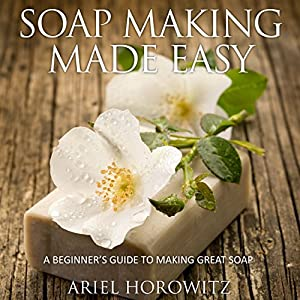 Soap Making Made Easy Audiobook