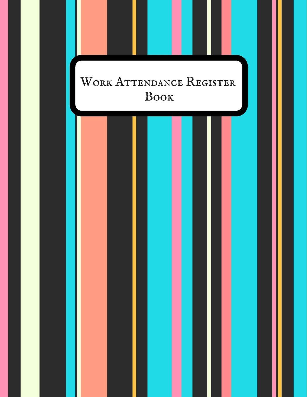Buy Work Attendance Register Book: Simplistic Undated Write