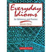 Everyday Idioms 1: For Reference and Practice (Everyday Idioms for Reference & Practice) (bk. 1)