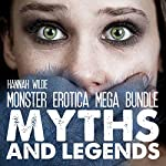 Monster Erotica Mega Bundle: Myths and Legends: Violated by Monsters | Hannah Wilde
