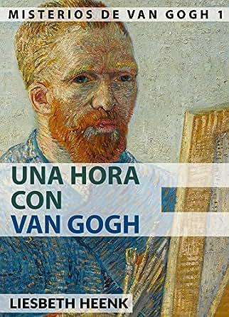 Una Hora con Van Gogh: Biografía completa para Principiantes (Misterios de Van Gogh nº 1) (Spanish Edition)
