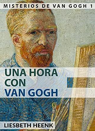 Una Hora con Van Gogh: Biografía completa para