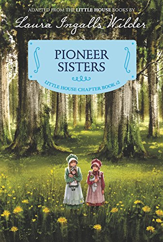 Pioneer Sisters: Reillustrated Edition (Little House Chapter Book)