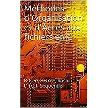 Méthodes d'Organisation et d'Accès aux fichiers en C: B-tree, B+tree, hashcode, Direct, Séquentiel (French Edition)