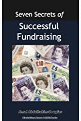 Seven Secrets of Successful Fundraising: A Handbook for Both the Professional & New Fundraiser (Fundraising & Capacity Building 1) Kindle Edition