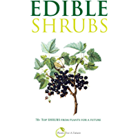 EDIBLE SHRUBS: 70+ Top Shrubs from Plants For A Future (English Edition)