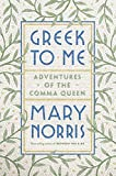 Book cover from Greek to Me: Adventures of the Comma Queen by Mary Norris