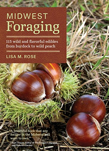 Midwest Foraging: 115 Wild and Flavorful Edibles from Burdock to Wild Peach (Regional Foraging Series) by [Rose, Lisa M.]