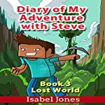 Lost World: Diary of My Adventure with Steve, Book 3 | Isabel Jones