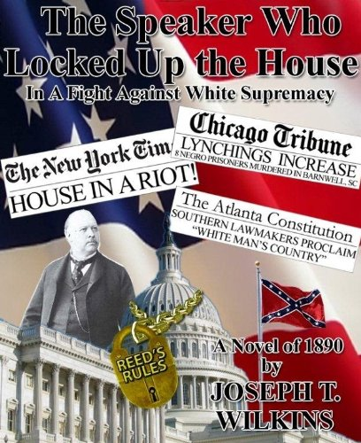 (The Speaker Who Locked up the House: a novel about Tom Reed and the raucous 51st Congress)