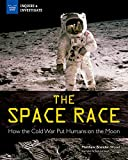 The Space Race: How the Cold War Put Humans on the Moon (Inquire & Investigate)