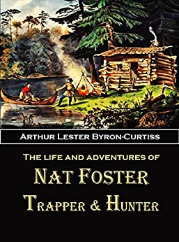 {* HOT *} The Life And Adventures Of Nat Foster: Trapper And Hunter Of The Adirondacks (1912). bolas Holland Bussmann recorded Marcelo Netas Ultimas