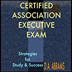Certified Association Executive Exam: Strategies for Study & Success | D. A. Abrams