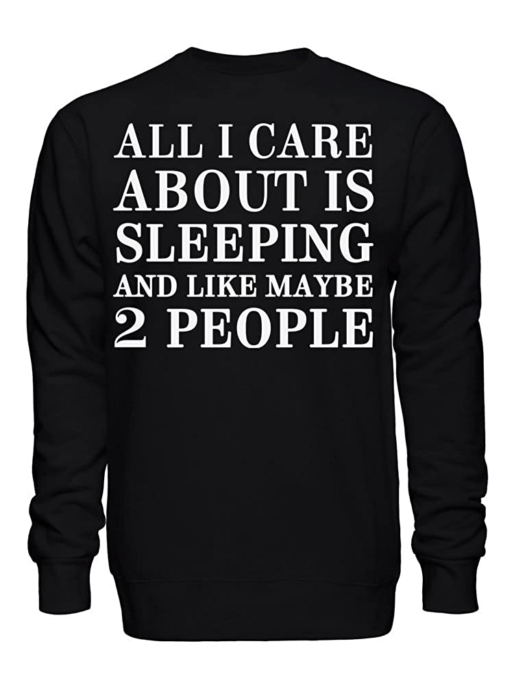 graphke All I Care About is Sleeping and Like Maybe 2 People Unisex Crew Neck Sweatshirt