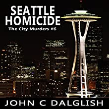 Seattle Homicide: The City Murders, Book 6 Audiobook by John C. Dalglish Narrated by Rich McVicar