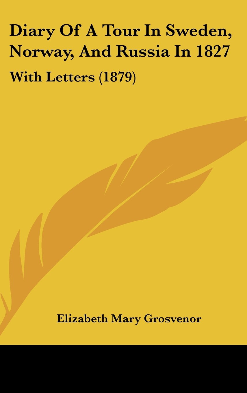 Diary Of A Tour In Sweden, Norway, And Russia In 1827: With Letters (1879) pdf epub