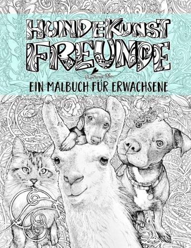 Hundekunst: Freunde: Ein Malbuch fr erwachsene: Einzigartiges Geschenk mit Hunden, Katzen, Lamas, Schildkrten, Koalas, Meerschweinchen, Ziegen, ... & Achtsamkeitsmeditation) (German Edition)