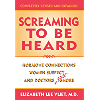Screaming to be Heard: Hormonal Connections Women Suspect ... and Doctors Still Ignore (English Edition)