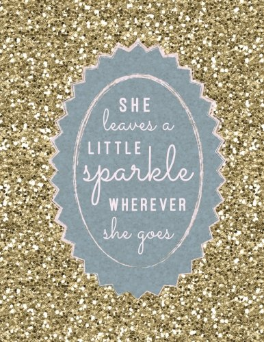 She Leaves A Little Sparkle Wherever She Goes: Large Composition Notebook, Lined Notebook, (8.5x11, 150 pgs); Inspirational Quote Notebook, Feminist ... Journal, Gift for Women, Girls, Teachers (She Leaves)