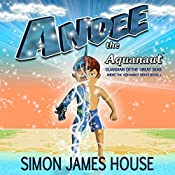 Andee the Aquanaut: Guardian of the Great Seas: Andee the Aquanaut Series, Book 1 | Simon James House