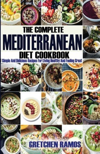 The Complete Mediterranean Diet Cookbook: Simple And delicious Recipes for Living Healthy and Feeling Great by Gretchen Ramos