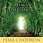 From Fear to Fearlessness: Teachings on the Four Great Catalysts of Awakening | Pema Chödrön