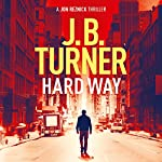 Hard Way: A Jon Reznick Thriller, Book 4 | J. B. Turner