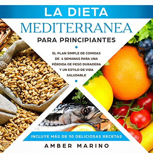 La Dieta Mediterránea para Principiantes: El Plan Simple de Comidas de Cuatro Semanas [The Mediterranean Diet for Beginners: The Simple Four-Week Meal Plan] by Amber Marino