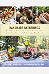 Handmade Gatherings: Recipes and Crafts for Seasonal Celebrations and Potluck Parties Hardcover