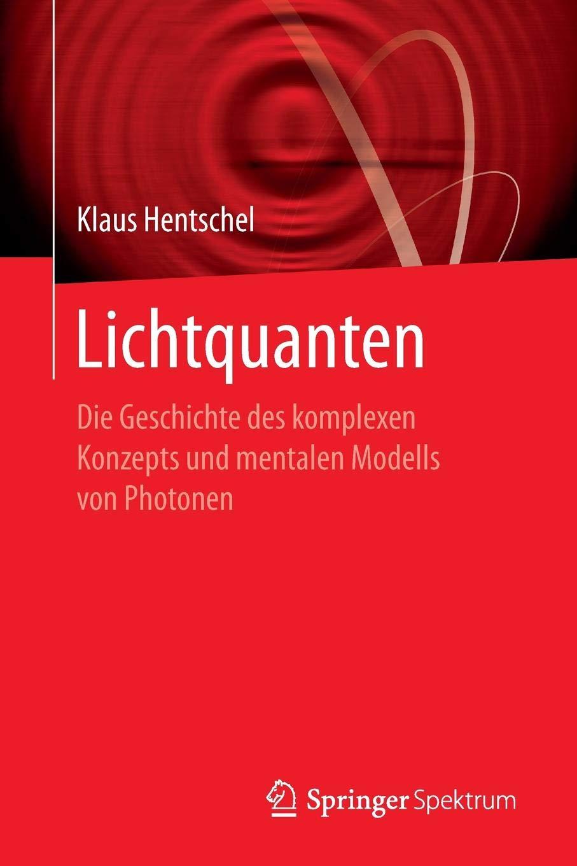 Lichtquanten: Die Geschichte des komplexen Konzepts und mentalen Modells von Photonen